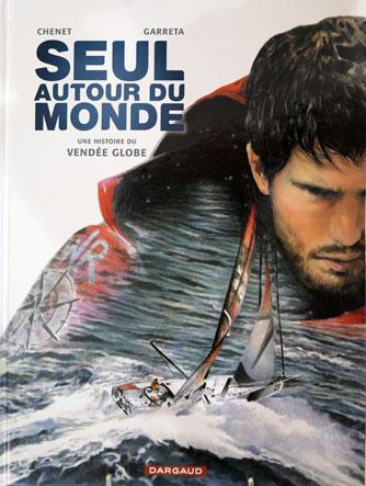 livre seul autour du monde, une histoire du Vendee globe, de Chenet et Garrata edition Dargaud